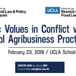 Panel: Public Values in Conflict with Agribusiness Practices - UCLA School of Law - Saturday, February 23, 2019