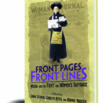 "OUT NOW: ""Front Pages, Front Lines: Media and the Fight for Women's Suffrage"""